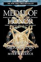 Medal of honor : profiles of America's military heroes from the Civil War to the present