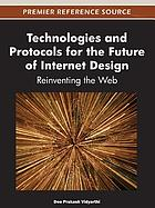 Technologies and protocols for the future of Internet design : reinventing the Web