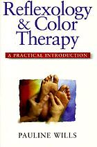 Reflexology and color therapy : a practical introduction : combining the healing benefits of two complementary therapies