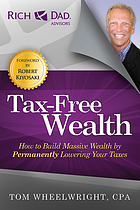 Tax-free wealth : how to build massive wealth by permanently lowering your taxes