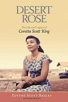Desert rose : the life and legacy of Coretta Scott King
