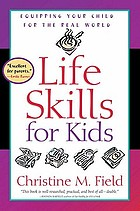 Life skills for kids : equipping your child for the real world