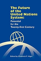 The future of the United Nations system : potential for the twenty-first century