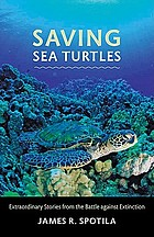 Saving sea turtles : extraordinary stories from the battle against extinction