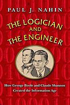 The logician and the engineer : how George Boole and Claude Shannon created the information age