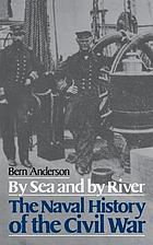 By sea and by river : the naval history of the Civil War