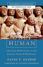 Only human : Christian reflections on the journey toward wholeness