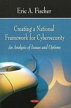 Creating a national framework for cybersecurity : an analysis of issues and options