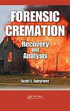 Forensic cremation : recovery and analysis