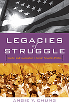 Legacies of struggle : conflict and cooperation in Korean American politics