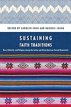 Sustaining faith traditions : race, ethnicity, and religion among the Latino and Asian American second generation