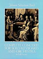 Complete concerti for solo keyboard and orchestra in full score : from the Bach-Gesellschaft edition