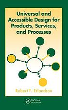 Universal and accessible design for products, services, and processes