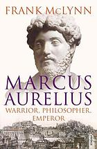 Marcus Aurelius : warrior, philosopher, emperor