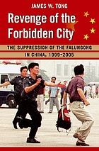 Revenge of the forbidden city : the suppression of the Falungong in China, 1999-2005