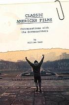Classic American films : conversations with the screenwriters