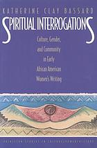 Spiritual interrogations : culture, gender, and community in early African American women's writing