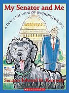 My senator and me : a dog's eye view of Washington, D.C.