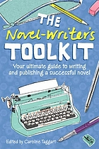 The novel-writer's toolkit : your ultimate guide to writing and publishing a successful novel