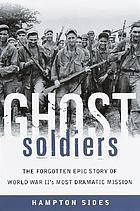 Ghost soldiers : the forgotten epic story of World War II's most dramatic mission