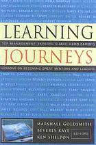 Learning journeys : top management experts share hard-earned lessons on becoming great mentors and leaders