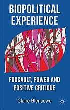 Biopolitical experience : Foucault, power and positive critique