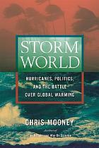 Storm world : hurricanes, politics, and the battle over global warming