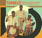 Tumbélé! : biguine, Afro & Latin sounds from the French Caribbean, 1963-74.
