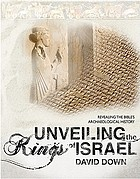 Unveiling the kings of Israel : revealing the Bible's archaeological history