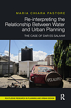 Re-Interpreting the Relationship Between Water and Urban Planning : The Case of Dar Es Salaam.