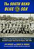 The South Bend Blue Sox : a history of the all-American girls professional baseball league team and its players, 1943-1954
