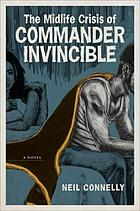The midlife crisis of Commander Invincible : a novel