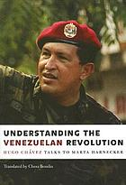 Understanding the Venezuelan revolution : Hugo Chávez talks to Marta Harnecker