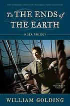 To the ends of the earth : a sea trilogy