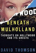Beneath Mulholland : thoughts on Hollywood and its ghosts