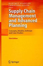 Supply chain management and advanced planning : concepts, models, software and case studies