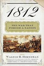 1812 : the war that forged a nation