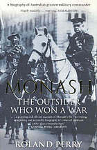 Monash : the outsider who won a war : a biography of Australia's greatest military commander