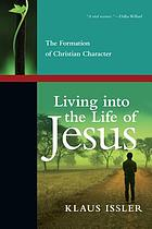 Living into the life of Jesus : the formation of Christian character