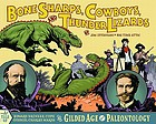 Bone sharps, cowboys & thunder lizards : a tale of Edward Drinker Cope, Othniel Charles Marsh, and the gilded age of paleontology