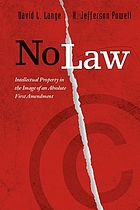 No law : intellectual property in the image of an absolute First Amendment