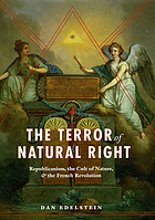 The terror of natural right : republicanism, the cult of nature, and the French Revolution