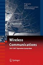 Wireless communications : 2007 CNIT Thyrrenian [i.e. Tyrrhenian] Symposium ; [18th Tyrrhenian Workshop on Digital Communications]