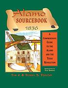 Alamo sourcebook, 1836 : a comprehensive guide to the Alamo and the Texas Revolution