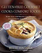 The gluten-free gourmet cooks comfort foods : more than 200 recipes for creating old favorites with new flours