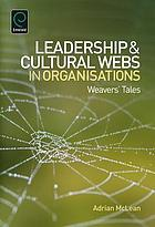 Leadership and cultural webs in organisations : Weavers' tales