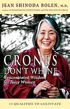 Crones don't whine : concentrated wisdom for juicy women