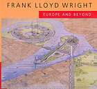 Frank Lloyd Wright : Europe and beyond