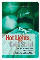 Hot lights, cold steel : true stories from a surgeon's first years