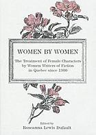 Women by women : the treatment of female characters by women writers of fiction in Quebec since 1980